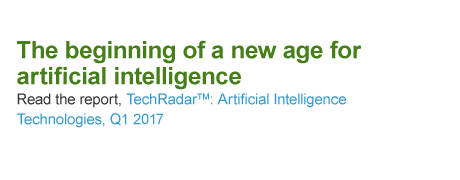 The beginning of a new age for artificial intelligence. Read the report: TechRadar: Artificial Intelligence Technologies, Q1 2017