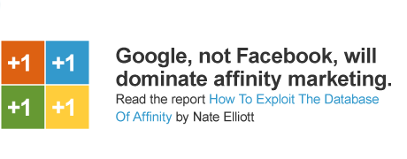 Google, not Facebook, will win the race to monetizing the database of affinity. Read the report How To Exploit The Database Of Affinity by Nate Elliot.