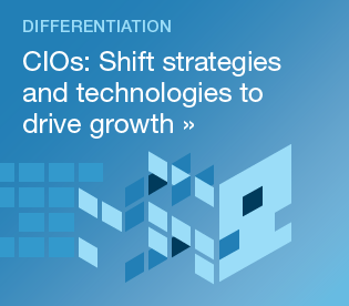Differentiation: CIOs: Shift strategies and technologies to drive growth