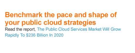 Benchmark the pace and shape of your public cloud strategies. Read the report, The Public Cloud Services Market Will Grow Rapidly To $236 Billion In 2020